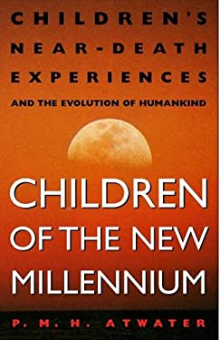 Children of the New Millennium: Children's Near-Death Experiences and the Evolution of Humankind 9780609803097