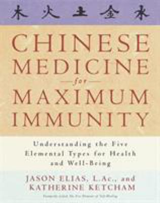 Chinese Medicine for Maximum Immunity: Understanding the Five Elemental Types for Health and Well-Being 9780609802731