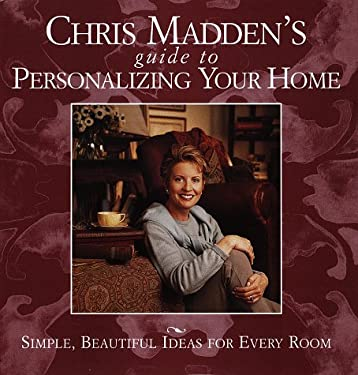 Chris Madden's Guide to Personalizing Your Home: Simple, Beautiful Ideas for Every Room 9780609600832
