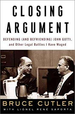 Closing Argument: Defending (and Befriending) John Gotti, and Other Legal Battles I Have Waged 9780609608319
