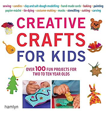 Creative Crafts for Kids: Over 100 Fun Projects for Two to Ten Year Olds 9780600619260