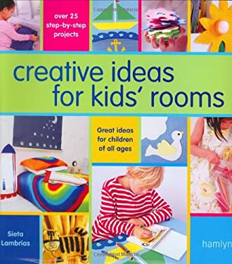 Creative Ideas for Kids' Rooms: Great Ideas for Children of All Ages, Over 25 Step-By-Step Projects 9780600614951