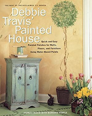Debbie Travis' Painted House: Quick and Easy Painted Finishes for Walls, Floors, and Furniture Using Water-Based Paints 9780609601556