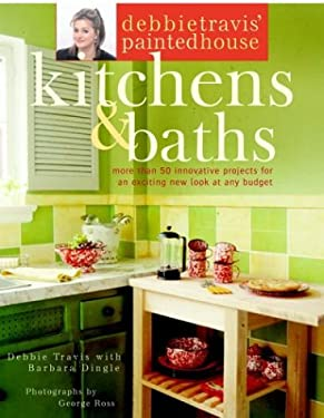 Debbie Travis' Painted House Kitchens & Baths: More Than 50 Innovative Projects for an Exciting New Look at Any Budget 9780609805497