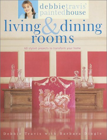 Debbie Travis' Painted House Living and Dining Rooms: 60 Stylish Projects to Transform Your Home 9780609805503