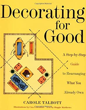 Decorating for Good: A Step-By-Step Guide to Rearranging What You Already Own 9780609803714