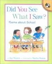 Did You See What I Saw?: Poems about School 2260130
