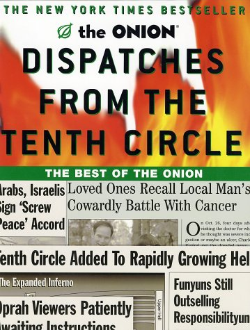 Dispatches from the Tenth Circle: The Best of the Onion 9780609808344