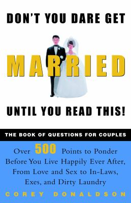 Don't You Dare Get Married Until You Read This!: The Book of Questions for Couples 9780609807835