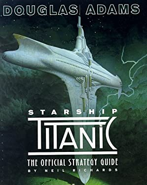 Douglas Adams Starship Titanic: The Official Strategy Guide