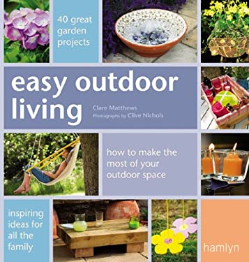 Easy Outdoor Living: 40 Great Garden Projects 9780600615217