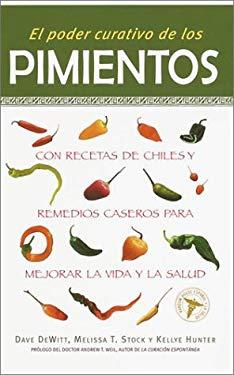 El Poder Curativo de Los Pimientos: Con Recetas de Chiles y Remedios Caseros Para Mejorar La Vida y La Salud = The Healing Power of Peppers 9780609811030