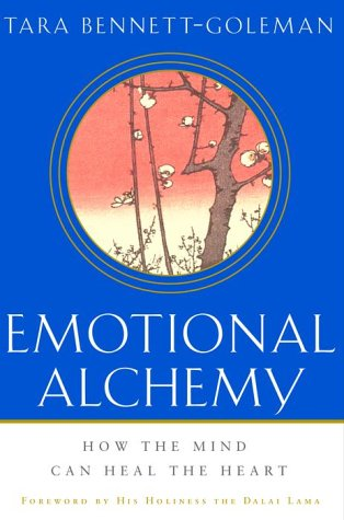 Emotional Alchemy: How the Mind Can Heal the Heart 9780609607527