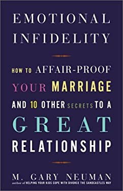 Emotional Infidelity: How to Affair-Proof Your Marriage and 10 Other Secrets to a Great Relationship 9780609810002