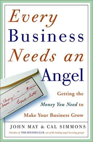 Every Business Needs an Angel: Getting the Money You Need to Make Your Business Grow 9780609607787