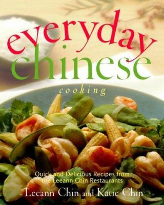 Everyday Chinese Cooking: Quick and Delicious Recipes from the Leeann Chin Restaurants Leeann Chin and Katie Chin