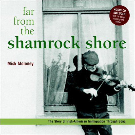 Far from the Shamrock Shore: The Story of Irish-American Immigration Through Song 9780609607206