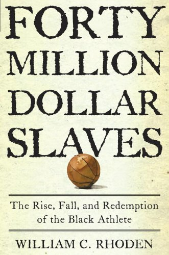 Forty Million Dollar Slaves: The Rise, Fall, and Redemption of the Black Athlete 9780609601204