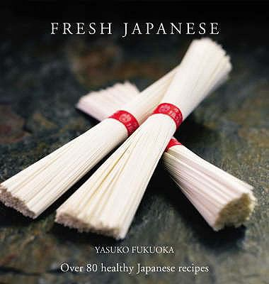 Fresh Japanese: Over 80 Healthy Japanese Recipes 9780600616412