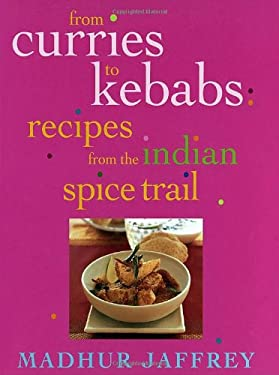 From Curries to Kebabs: Recipes from the Indian Spice Trail 9780609607046