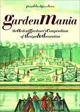 Garden Mania: The Ardent Gardener's Compendium of Design and Decoration 9780609807286