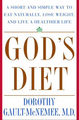 God's Diet: A Short and Simple Way to Eat Naturally, Lose Weight, and Live a Healthier Life 9780609605172