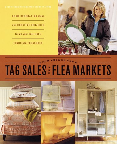 Good Things from Tag Sales and Flea Markets: Good Things with Martha Stewart Living 9780609808887