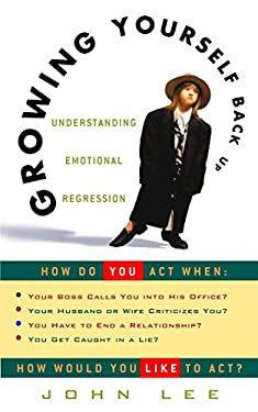 Growing Yourself Back Up: Understanding Emotional Regression 9780609806418