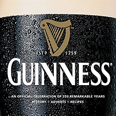 Guinness: An Official Celebration of 250 Remarkable Years: History, Ads, Recipes 9780600620372