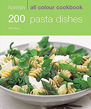 Hamlyn All Colour Cookbook: 200 Pasta Dishes: Over 200 Delicious Recipes and Ideas 9780600617273