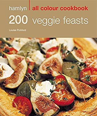 Hamlyn All Colour Cookbook 200 Veggie Feasts: Over 200 Delicious Recipes and Ideas 9780600617310