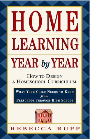 Home Learning Year by Year: How to Design a Homeschool Curriculum from Preschool Through High School 9780609805855