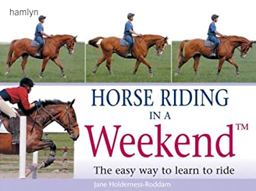 Horse Riding in a Weekend: The Easy Way to Learn to Ride 9780600608844