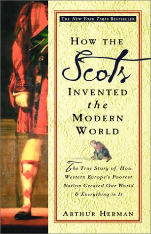 How the Scots Invented the Modern World: The True Story of How Western Europe's Poorest Nation Created Our World and Everything in It 9780609809990