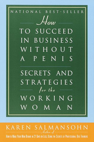 How to Succeed in Business Without a Penis: Secrets and Strategies for the Working Woman 9780609801413