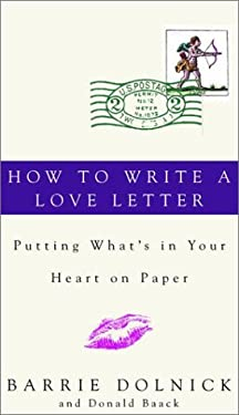 How to Write a Love Letter: Putting What's in Your Heart on Paper 9780609607275