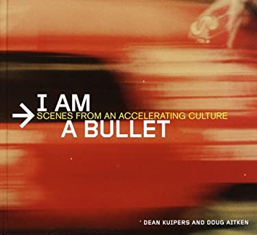 I Am a Bullet: Scenes from an Accelerating Culture 9780609604090