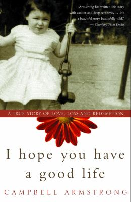 I Hope You Have a Good Life: A True Story of Love, Loss and Redemption 9780609807224