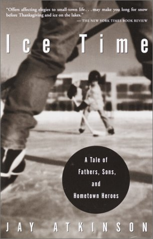 Ice Time: A Tale of Fathers, Sons, and Hometown Heroes 9780609809945