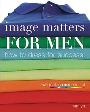 Image Matters for Men: How to Dress for Success! 9780600615187