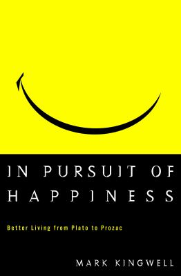 In Pursuit of Happiness: Better Living from Plato to Prozac 9780609605356