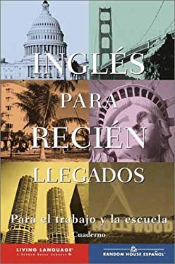 Ingla(c)S Para Recia(c)N Llegados: Para El Trabajo y La Escuela [With Workbook and Cassette and Audioscript] 9780609611128