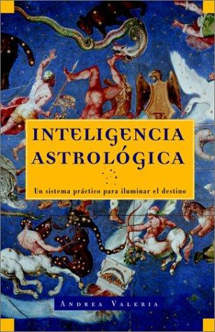 Inteligencia Astrologica: Un Sistema Practico Para Iluminar Tu Destino 9780609810576