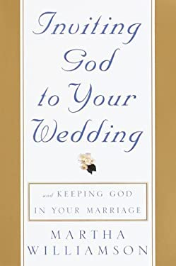 Inviting God to Your Wedding: And Keeping God in Your Marriage 9780609606384