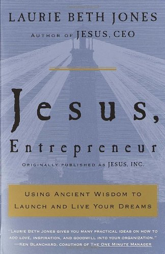 Jesus, Entrepreneur: Using Ancient Wisdom to Launch and Live Your Dreams 9780609808788