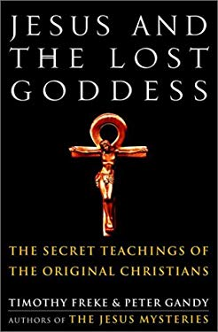 Jesus and the Lost Goddess: The Secret Teachings of the Original Christians 9780609607671