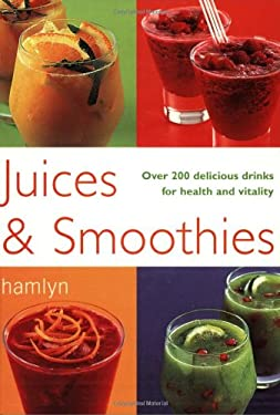 Juices & Smoothies: Over 200 Delicious Drinks for Health and Vitality 9780600608431