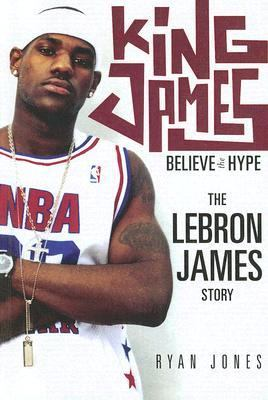 King James: Believe the Hype--The Lebron James Story 9780606312660