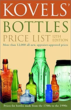 Kovels' Bottles Price List 12th Edition 9780609806234