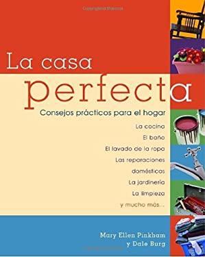 La Casa Perfecta: Consejos Practicos Para El Hogar 9780609811023